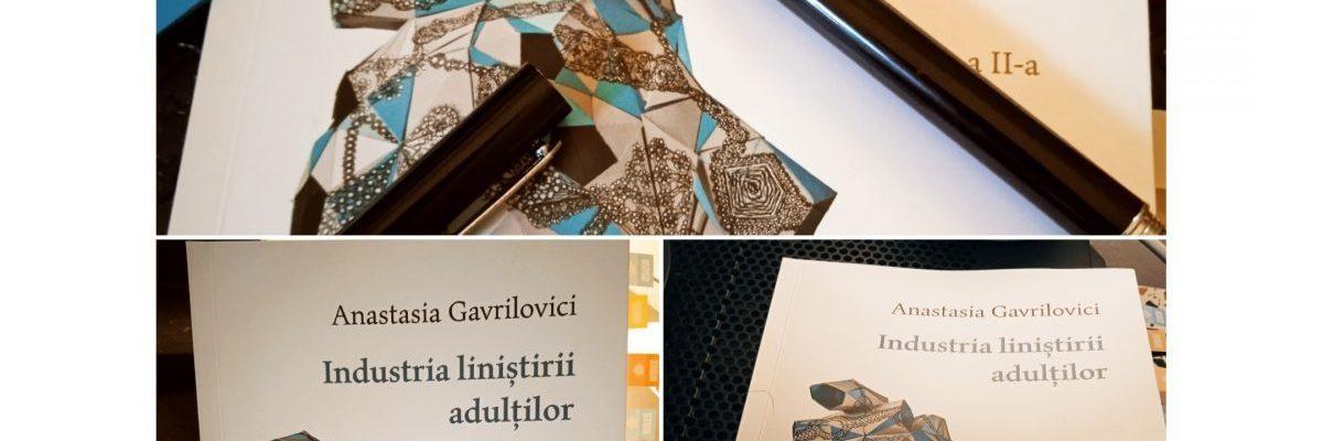 """Poezia Anastasiei Gavrilovici și dispariția umanității din om. """"Industria liniștirii adulților"""""""